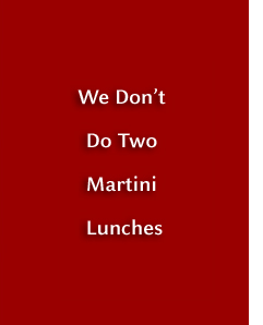 We don't do two martini lunches