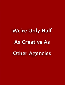 We're only half as creative as other agencies